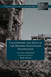 Catastrophe and Exile in the Modern Palestinian Imagination av Ihab Saloul (Innbundet)