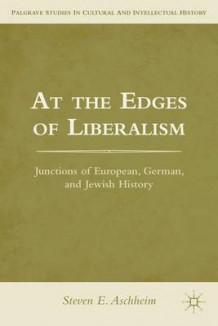 At the Edges of Liberalism av Steven E. Aschheim (Innbundet)
