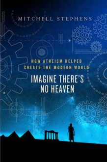 Imagine There's No Heaven av Mitchell Stephens (Innbundet)