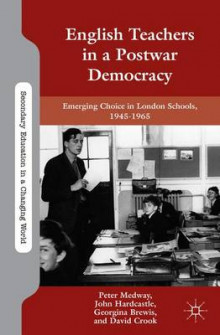 English Teachers in a Postwar Democracy av John Hardcastle, Peter Medway, Georgina Brewis og David Crook (Innbundet)