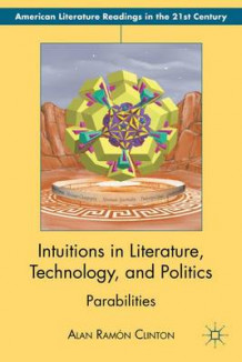 Intuitions in Literature, Technology, and Politics av Alan Ramon Clinton (Innbundet)