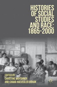 Histories of Social Studies and Race: 1865-2000 av Christine A. Woyshner og Chara Haeussler Bohan (Innbundet)