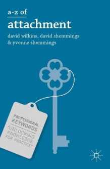 A-Z of Attachment av David Wilkins, David Shemmings og Yvonne Shemmings (Heftet)