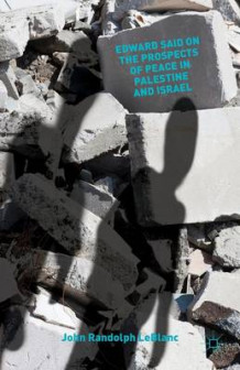 Edward Said on the Prospects of Peace in Palestine and Israel av John Randolph LeBlanc (Innbundet)