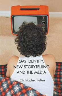 Gay Identity, New Storytelling and The Media av Pamela Demory og Christopher Pullen (Heftet)