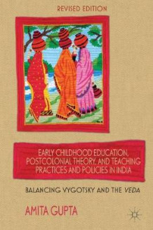 Early Childhood Education, Postcolonial Theory, and Teaching Practices in India av Amita Gupta (Heftet)