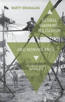 Global Warming, Militarism and Nonviolence av Marty Branagan (Innbundet)