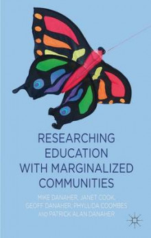 Researching Education with Marginalized Communities av Mike Danaher, Janet Cook, Geoff Danaher, Phyllida Coombes og Patrick Alan Danaher (Innbundet)