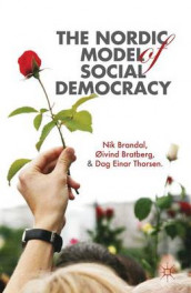 The Nordic Model of Social Democracy av Nik Brandal, Oivind Bratberg og Dag Einar Thorsen (Innbundet)