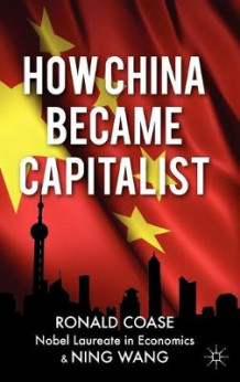 How China Became Capitalist av Ronald Coase og Ning Wang (Innbundet)