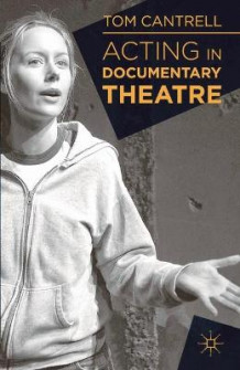 Acting in Documentary Theatre av Tom Cantrell (Innbundet)
