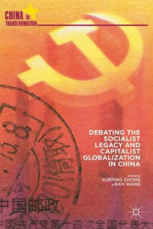 Debating the Socialist Legacy and Capitalist Globalization in China (Innbundet)