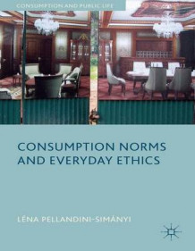 Consumption Norms and Everyday Ethics av Lena Pellandini-Simanya (Innbundet)