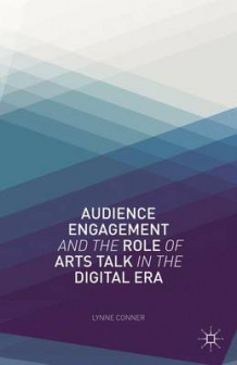 Audience Engagement and the Role of Arts Talk in the Digital Era av Lynne Conner (Innbundet)