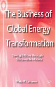 The Business of Global Energy Transformation av Mats Larsson (Innbundet)