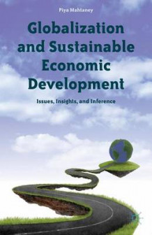 Globalization and Sustainable Economic Development av Piya Mahtaney (Innbundet)
