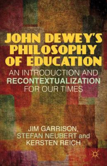 John Dewey's Philosophy of Education av Jim Garrison, Stefan Neubert og Kersten Reich (Innbundet)