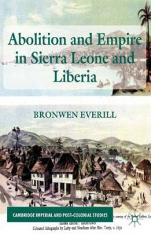 Abolition and Empire in Sierra Leone and Liberia av Bronwen Everill (Innbundet)