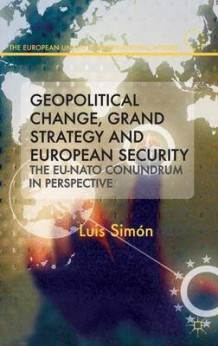 Geopolitical Change, Grand Strategy and European Security av Luis Simon (Innbundet)
