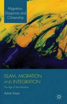 Islam, Migration and Integration av Ayhan Kaya (Heftet)