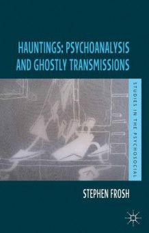 Hauntings: Psychoanalysis and Ghostly Transmissions av Stephen Frosh (Heftet)