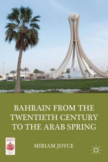 Bahrain from the Twentieth Century to the Arab Spring av Miriam Joyce (Innbundet)