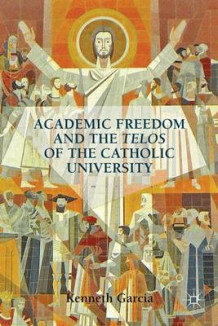 Academic Freedom and the Telos of the Catholic University 2012 av Kenneth Garcia (Innbundet)
