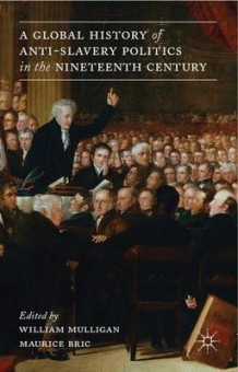 A Global History of Anti-Slavery Politics in the Nineteenth Century (Innbundet)