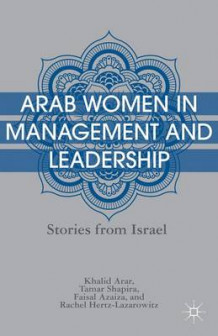 Arab Women in Management and Leadership av Khalid Arar, Tamar Shapira, Faisal Azaiza og Rachel Hertz-Lazarowitz (Innbundet)