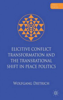 Elicitive Conflict Transformation and the Trans-Rational Shift in Peace Politics av Wolfgang Dietrich (Innbundet)