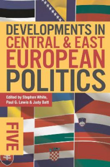 Developments in Central and East European Politics 5 av Stephen White og Judy Batt (Innbundet)