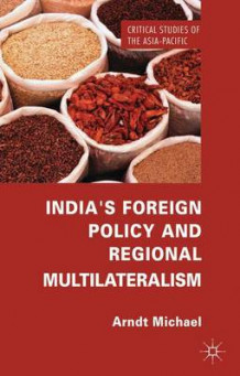 India's Foreign Policy and Regional Multilateralism av Michael Arndt (Innbundet)