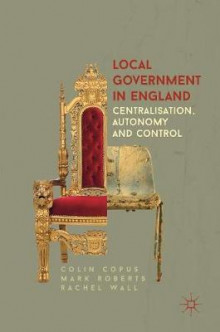 Local Government in England av Colin Copus, Mark Roberts og Rachel Wall (Innbundet)