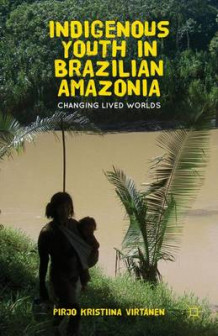 Indigenous Youth in Brazilian Amazonia av Pirjo Kristiina Virtanen (Innbundet)