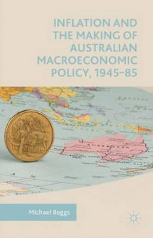 Inflation and the Making of Australian Macroeconomic Policy, 1945-85 2015 av Michael Beggs (Innbundet)