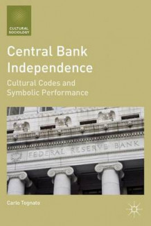 Central Bank Independence av Carlo Tognato (Innbundet)