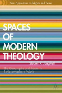 Spaces of Modern Theology av Graham Ward og Steven R. Jungkeit (Innbundet)