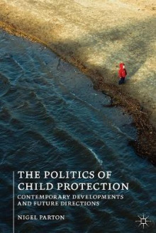 The Politics of Child Protection av Nigel Parton (Heftet)