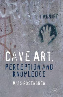 Cave Art, Perception and Knowledge av Mats Rosengren (Innbundet)