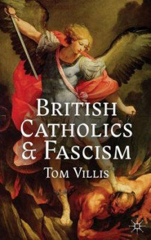 British Catholics and Fascism av Tom Villis (Innbundet)