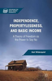 Independence, Propertylessness, and Basic Income av Karl Widerquist (Innbundet)