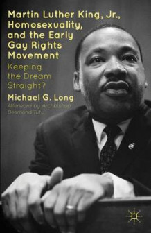 Martin Luther King Jr., Homosexuality, and the Early Gay Rights Movement av Michael G. Long og Archbishop Desmond Tutu (Innbundet)