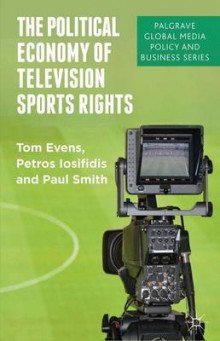 The Political Economy of Television Sports Rights av Petros Iosifidis, Paul Smith og Tom Evens (Innbundet)