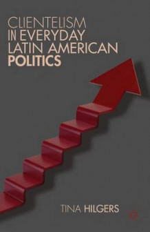 Clientelism in Everyday Latin American Politics 2012 (Innbundet)