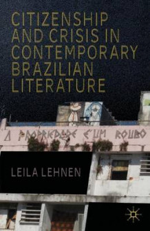 Citizenship and Crisis in Contemporary Brazilian Literature av Leila Lehnen (Innbundet)