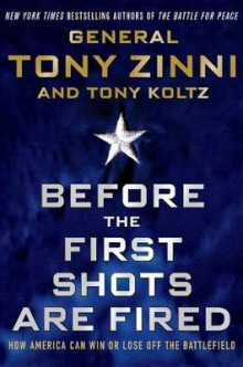 Before the First Shots Are Fired av General Tony Zinni og Tony Koltz (Innbundet)