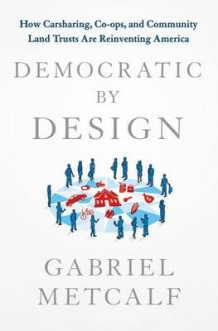 Democratic by Design av Gabriel Metcalf (Innbundet)
