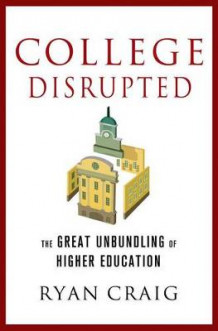 College Disrupted av Ryan Craig (Innbundet)