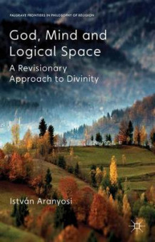 God, Mind and Logical Space av Istvan Aranyosi (Innbundet)