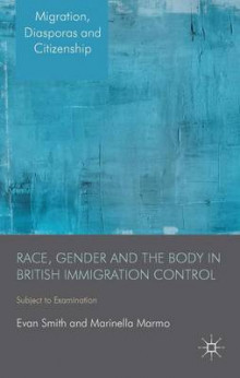 Race, Gender and the Body in British Immigration Control av Evan Smith og Marinella Marmo (Innbundet)